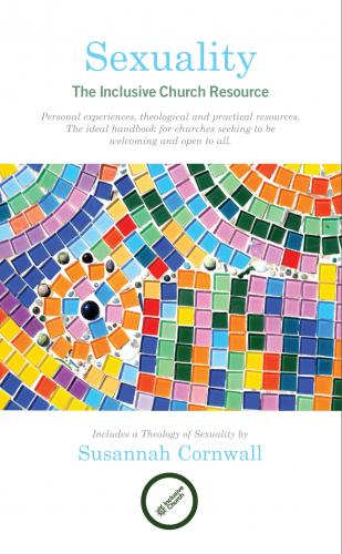 Sexuality: The Inclusive Church Resource (2014)<br /><a href='http://humanities.exeter.ac.uk/staff/cornwall'>Susannah Cornwall</a>