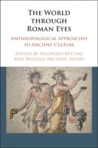 The World through Roman Eyes: Anthropological Studies of Ancient Culture (2018)<br />William Short (co-editor)