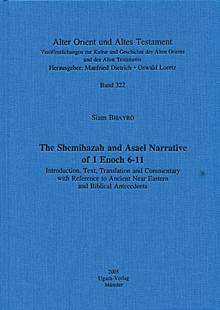 The Shemihazah and Asael Narrative of 1 Enoch 6-11 (2005)<br /><a href='http://humanities.exeter.ac.uk/staff/bhayro'>Siam Bhayro</a>