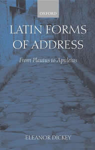 Latin Forms of Address (2002)<br /><a href='http://humanities.exeter.ac.uk/staff/dickey'>Eleanor Dickey</a>