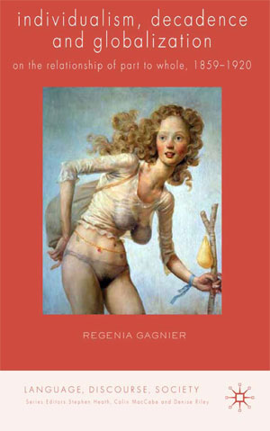 Individualism, Decadence, and Globilization (2010)<br /><a href='http://humanities.exeter.ac.uk/staff/gagnier'>Regenia Gagnier</a>