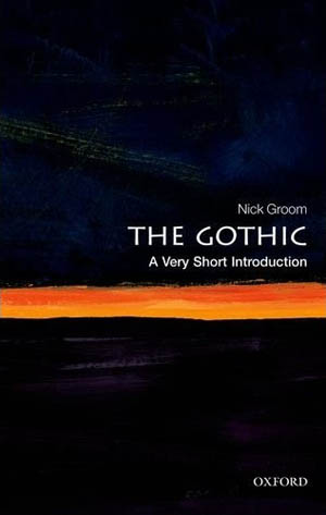 The Gothic: a Very Short Introduction (2012)<br /><a href='http://humanities.exeter.ac.uk/staff/groom'>Nick Groom</a>