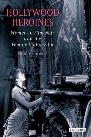 Hollywood Heroines: Women in Film Noir and the Female Gothic Film (2007)<br /><a href='http://humanities.exeter.ac.uk/staff/hanson'>Helen Hanson</a>