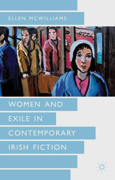 Women and Exile in Contemporary Irish Fiction (2013)<br /><a href='http://humanities.exeter.ac.uk/staff/mcwilliams'>Ellen  McWilliams</a>
