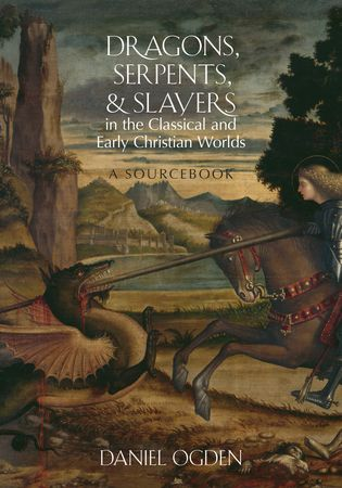 Dragons, Serpents, and Slayers in the Classical and Early Christian Worlds (2013)<br /><a href='http://humanities.exeter.ac.uk/staff/ogden'>Daniel Ogden</a>