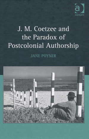 J.M.Coetzee and the Paradox of Postcolonial Authorship (2009)<br /><a href='http://humanities.exeter.ac.uk/staff/poyner'>Jane Poyner</a>