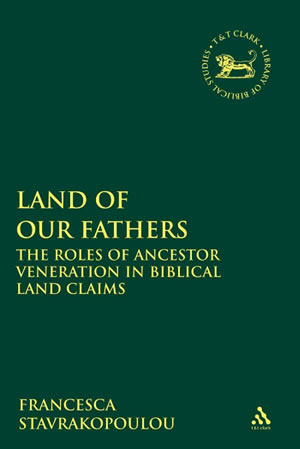 Land of Our Fathers: The Roles of Ancestor Veneration in Biblical Land Claims (2012)<br /><a href='http://humanities.exeter.ac.uk/staff/stavrakopoulou'>Francesca Stavrakopoulou</a>